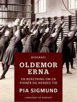 Oldemor Erna - En beretning om en pionér og hendes tid - Pia Sigmund