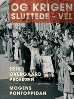 Og krigen sluttede - vel - Erik Overgaard Pedersen, Mogens Pontoppidan