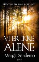 Vi er ikke alene - Margit Sandemo