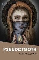 Pseudotooth - Verity Holloway