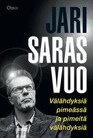 Välähdyksiä pimeässä ja pimeitä välähdyksiä - Jari Sarasvuo