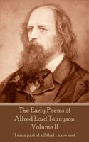 The Early Poems of Alfred Lord Tennyson - Volume II - Alfred Lord Tennyson