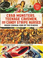 Crab Monsters, Teenage Cavemen, and Candy Stripe Nurses - Chris Nashawaty