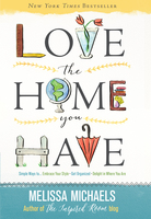 Love the Home You Have - Melissa Michaels
