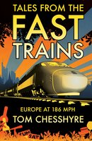 Tales from the Fast Trains - Tom Chesshyre