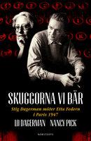 Skuggorna vi bär - Stig Dagerman möter Etta Federn i Paris 1947 - Nancy Pick,Lo Dagerman