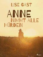 Anne nimmt alle Hürden - Lise Gast