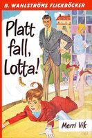 Platt fall, Lotta! - Merri Vik