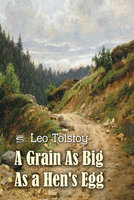 A Grain As Big As a Hen's Egg - Leo Tolstoy