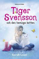 Tiger Svensson 1 - Tiger Svensson och den hemliga katten - Sarah Lean