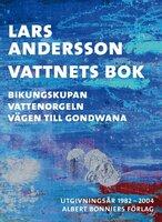 Vattnets bok : Bikungskupan; Vattenorgeln; Vägen till Gondwana - Lars Andersson