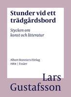 Stunder vid ett trädgårdsbord : Stycken om konst och litteratur - Lars Gustafsson