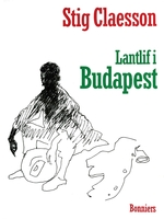 Lantlif i Budapest - Stig Claesson