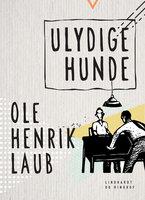Ulydige hunde - Ole Henrik Laub