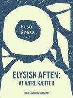 Elysisk aften: At være kætter - Elsa Gress