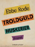 Troldguld. Huskerier - Ebbe Rode