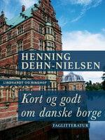 Kort og godt om danske borge - Henning Dehn-Nielsen