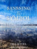 Sansning og symbol. Om kunst og digtning i K.E. Løgstrups filosofi - Ole Wivel
