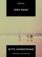 Seks dage - Ditte Cederstrand