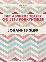 Det absurde teater og Jesu forkyndelse - Johannes Sløk
