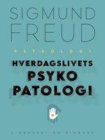 Hverdagslivets psykopatologi - Sigmund Freud