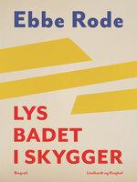 Lys badet i skygger - Ebbe Rode