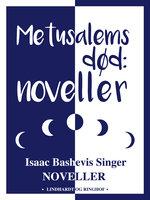 Metusalems død. Noveller - Isaac Bashevis Singer
