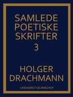 Samlede poetiske skrifter: 3 - Holger Drachmann