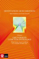 Motivation och emotion : Utdrag ur Grunderna i vår tids psykologi - Mats Fredrikson, Tomas Furmark