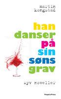 Han danser på sin søns grav - Martin Kongstad