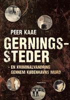 Gerningssteder - en kriminalvandring gennem Københavns mord - Peer Kaae