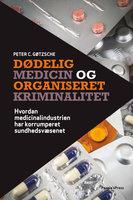 Dødelig medicin og organiseret kriminalitet - Peter C. Gøtzsche