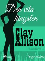 Den vita hingsten - Clay Allison,William Marvin Jr