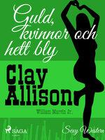 Guld, kvinnor och hett bly - Clay Allison, William Marvin Jr