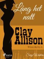 Lång het natt - Clay Allison,William Marvin Jr