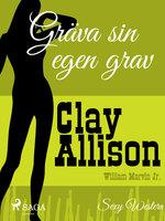 Gräva sin egen grav - Clay Allison, William Marvin Jr