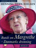 Rundt om Margrethe - Danmarks dronning - Henning Dehn-Nielsen