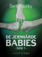 De jernhårde babies. Bind 1 - Bent Faurby