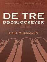 De tre dødsjockeyer - Carl Muusmann