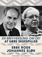 En brevveksling om det at være skuespiller - Johannes Sløk, Ebbe Rode