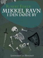 Mikkel Ravn i den døde by - Robert Fisker