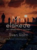 Min elskede. En skabelonroman - Sven Holm
