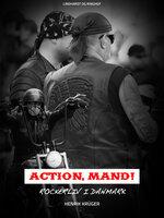 Action, Mand! Rockerliv i Danmark - Henrik Krüger