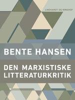 Den marxistiske litteraturkritik - Bente Hansen