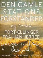 Den gamle stationsforstander og andre fortællinger fra Hanherred - Bjarne Nielsen Brovst