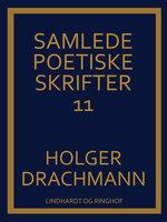 Samlede poetiske skrifter: 11 - Holger Drachmann