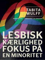 Lesbisk kærlighed. Fokus på en minoritet - Tabita Wulff