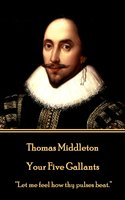 Your Five Gallants - Thomas Middleton