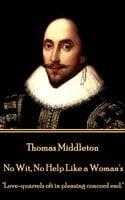 No Wit, No Help Like a Woman's - Thomas Middleton