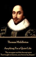 Anything For a Quiet Life - John Webster,Thomas Middleton